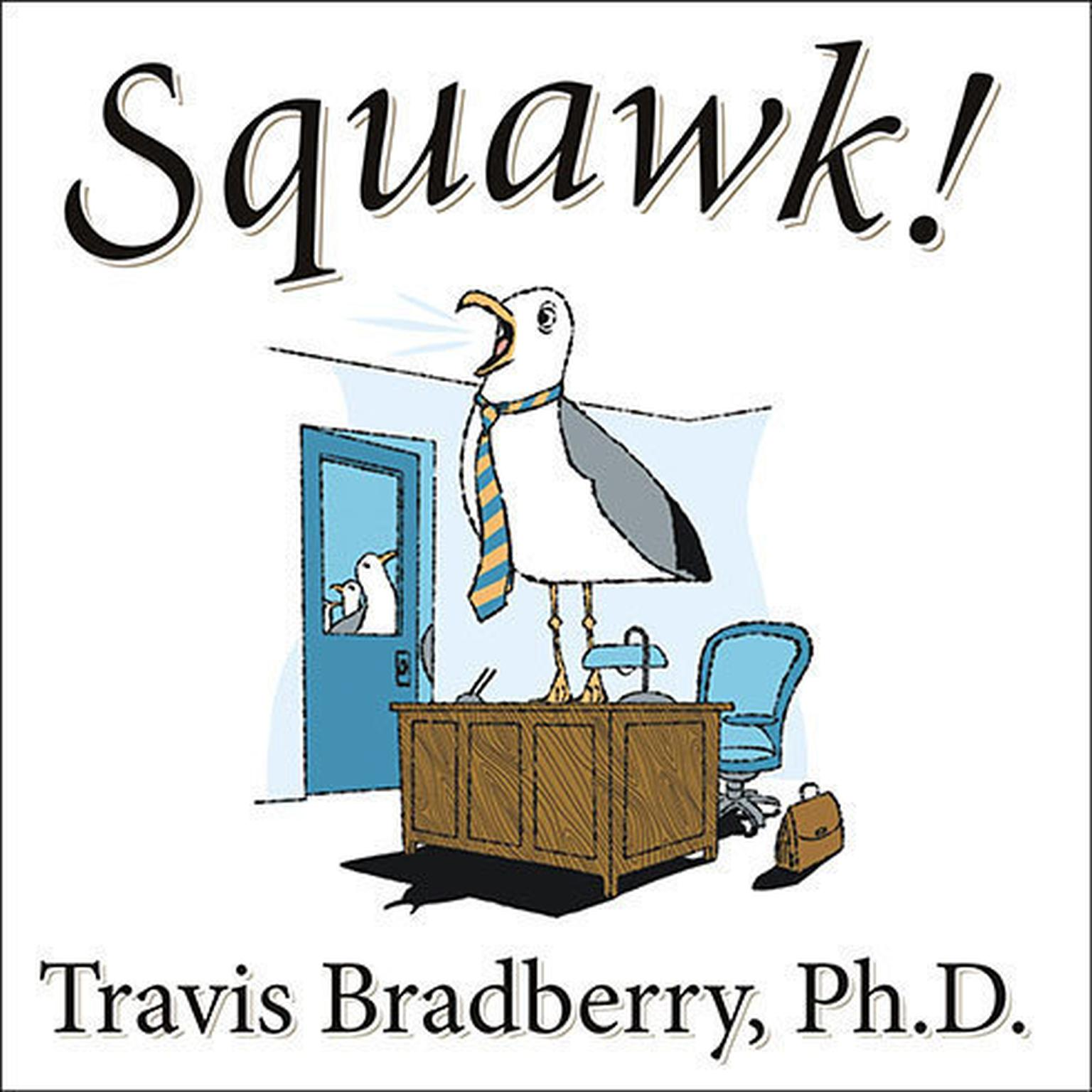 Printable Squawk!: How To Stop Making Noise and Start Getting Results Audiobook Cover Art