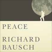 Peace: A Novel Audiobook, by Richard Bausch