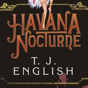Havana Nocturne: How the Mob Owned Cuba … and Then Lost It to the Revolution, by T. J. English