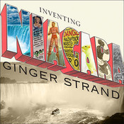 Inventing Niagara: Beauty, Power, and Lies, by Ginger Strand