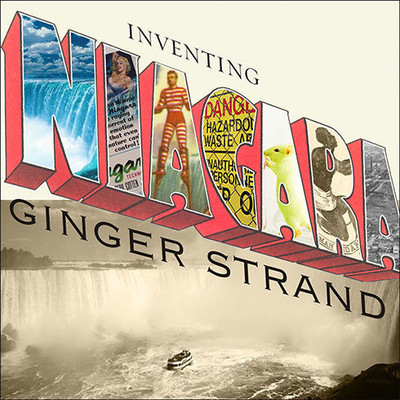 Inventing Niagara: Beauty, Power, and Lies Audiobook, by Ginger Strand