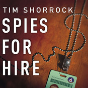 Spies for Hire: The Secret World of Intelligence Outsourcing, by Tim Shorrock