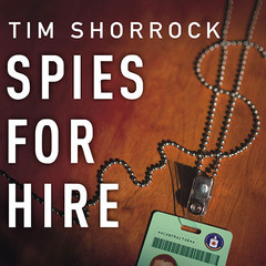 Spies for Hire: The Secret World of Intelligence Outsourcing Audiobook, by Tim Shorrock