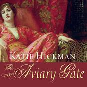 The Aviary Gate: A Novel, by Katie Hickman