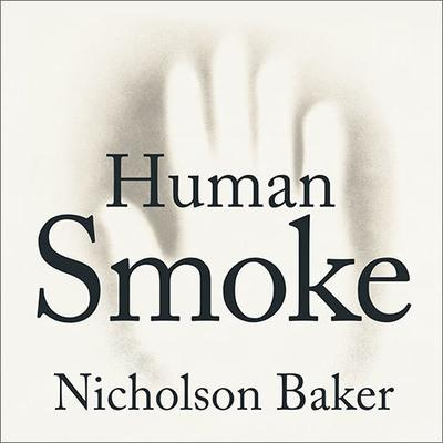 Human Smoke: The Beginnings of World War II, the End of Civilization Audiobook, by