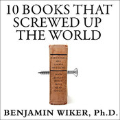 Ten Books That Screwed Up the World: And 5 Others That Didn't Help Audiobook, by Benjamin Wiker