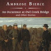 An Occurrence at Owl Creek Bridge and Other Stories, by Ambrose Bierce