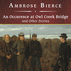 An Occurrence at Owl Creek Bridge and Other Stories Audiobook, by Ambrose Bierce