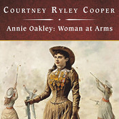 Annie Oakley, Woman at Arms: Woman at Arms Audiobook, by Courtney Ryley Cooper
