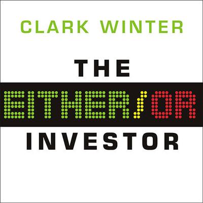 The Either/Or Investor: How to Succeed in Global Investing, One Decision at a Time Audiobook, by Clark Winter