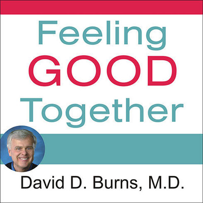 Feeling Good Together: The Secret to Making Troubled Relationships Work Audiobook, by David  D. Burns, MD