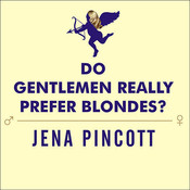 Do Gentlemen Really Prefer Blondes?: Bodies, Brains, and Behavior—The Science Behind Sex, Love, and Attraction, by Jena Pincott