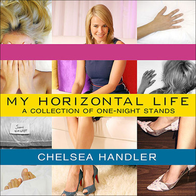 My Horizontal Life: A Collection of One-Night Stands Audiobook, by Chelsea Handler