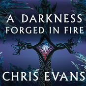 A Darkness Forged in Fire: Book One of the Iron Elves, by Chris Evans