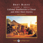 Colonel Starbottles Client and Other Short Stories, with eBook Audiobook, by Bret Harte