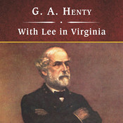 With Lee in Virginia: A Story of the American Civil War Audiobook, by G. A. Henty