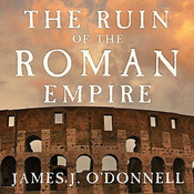 The Ruin of the Roman Empire: A New History Audiobook, by James J. O'Donnell