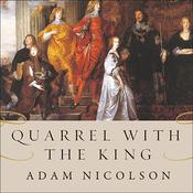 Quarrel with the King: The Story of an English Family on the High Road to Civil War Audiobook, by Adam Nicolson