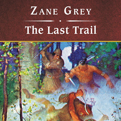 The Last Trail, with eBook Audiobook, by Zane Grey
