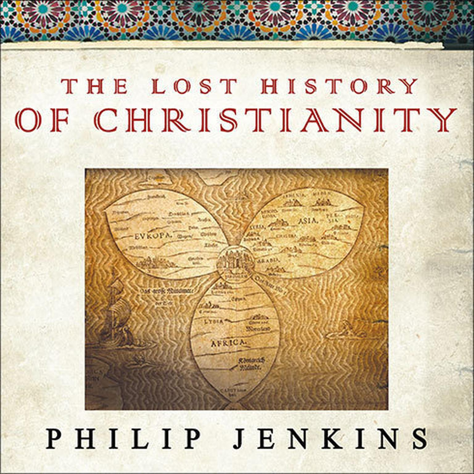 Printable The Lost History of Christianity: The Thousand-Year Golden Age of the Church in the Middle East, Africa, and Asia---and How It Died Audiobook Cover Art