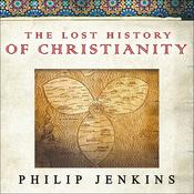 The Lost History of Christianity: The Thousand-Year Golden Age of the Church in the Middle East, Africa, and Asia—and How It Died, by Philip Jenkins, Dick Hill