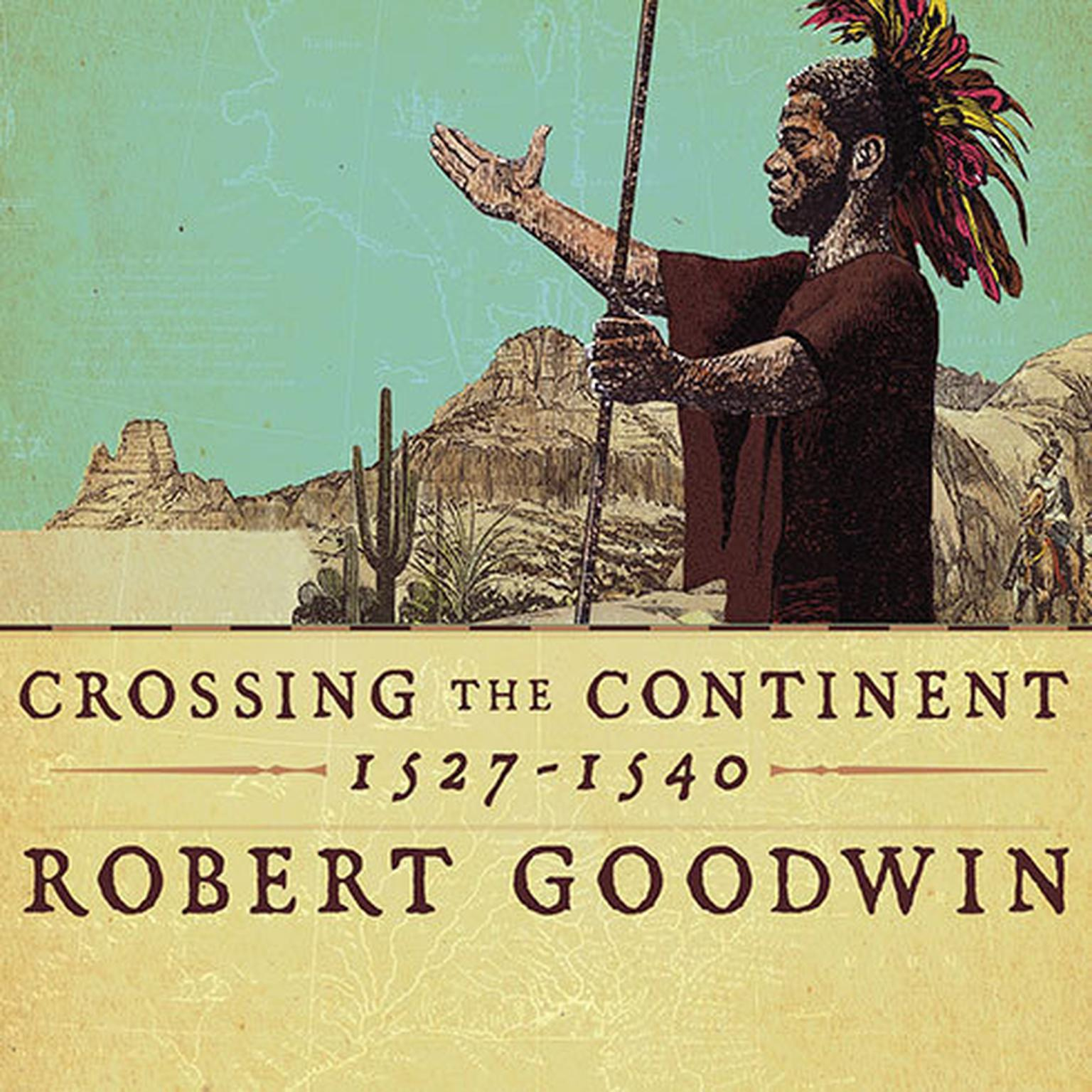 Printable Crossing the Continent 1527–1540: The Story of the First African American Explorer of the American South Audiobook Cover Art