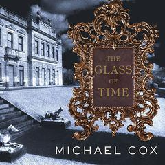 The Glass of Time: A Novel Audiobook, by Michael Cox