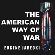 The American Way of War: Guided Missiles, Misguided Men, and a Republic in Peril Audiobook, by Eugene Jarecki
