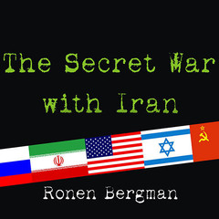 The Secret War With Iran: The 30-Year Clandestine Struggle Against the Worlds Most Dangerous Terrorist Power Audiobook, by Ronen Bergman