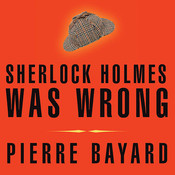 Sherlock Holmes Was Wrong: Reopening the Case of the Hound of the Baskervilles, by Pierre Bayard