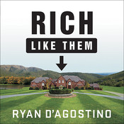Rich like Them: My Door-to-Door Search for the Secrets of Wealth in Americas Richest Neighborhoods Audiobook, by Ryan D'Agostino