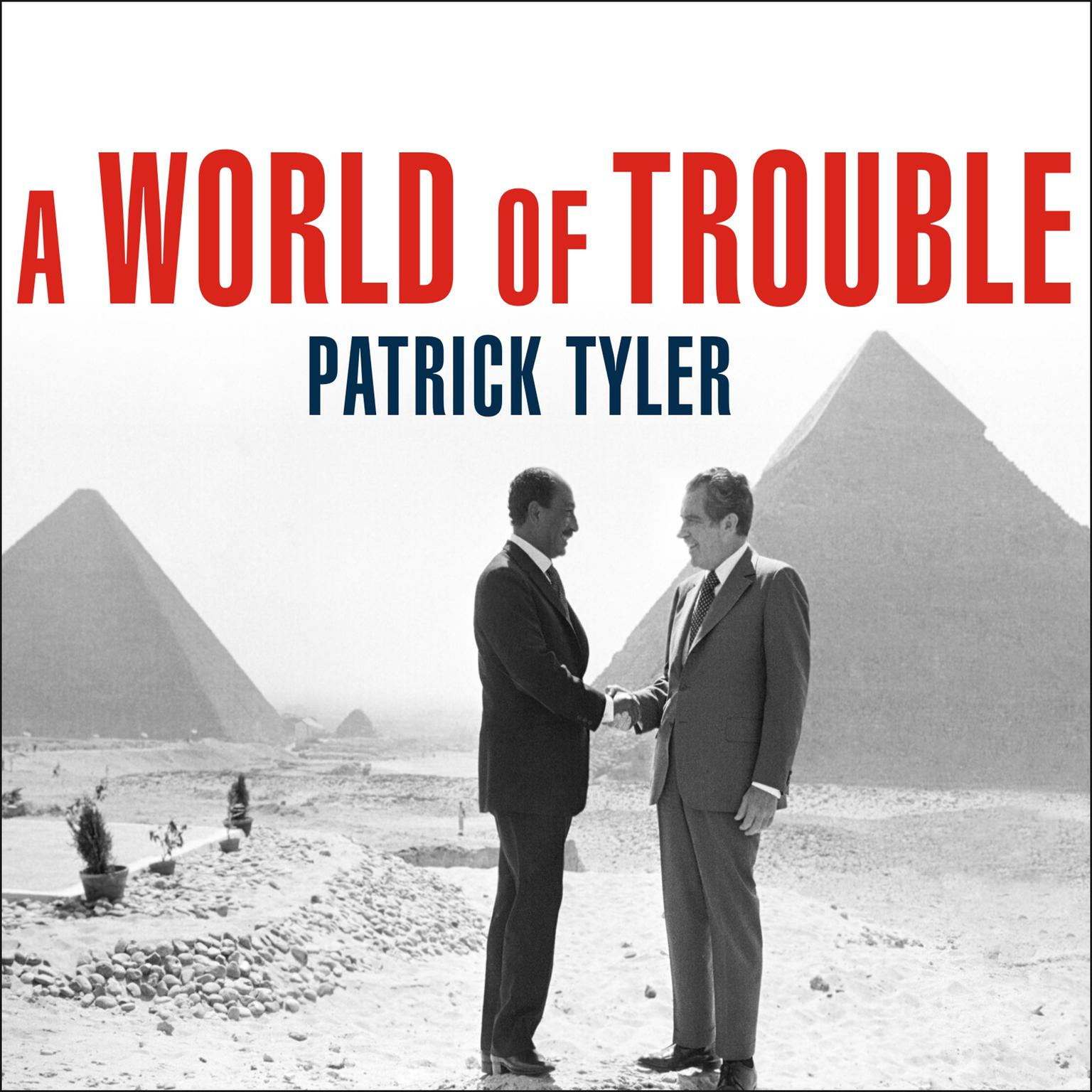 Printable A World of Trouble: The White House and the Middle East---from the Cold War to the War on Terror Audiobook Cover Art