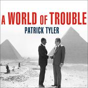 A World of Trouble: The White House and the Middle East---from the Cold War to the War on Terror Audiobook, by Patrick Tyler
