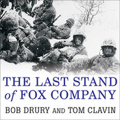 The Last Stand of Fox Company: A True Story of U.S. Marines in Combat, by Tom Clavin, Bob Drury