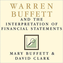 Warren Buffett and the Interpretation of Financial Statements: The Search for the Company with a Durable Competitive Advantage Audiobook, by David Clark, Mary Buffett