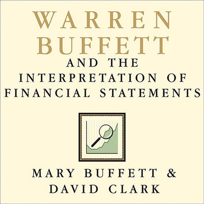 Warren Buffett and the Interpretation of Financial Statements: The Search for the Company with a Durable Competitive Advantage Audiobook, by Mary Buffett