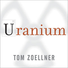 Uranium: War, Energy, and the Rock That Shaped the World Audiobook, by Tom Zoellner