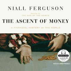 The Ascent of Money: A Financial History of the World Audiobook, by Niall Ferguson