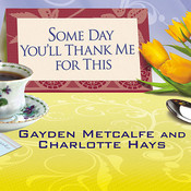 Some Day You'll Thank Me for This: The Official Southern Ladies Guide to Being a Perfect Mother Audiobook, by Charlotte Hays