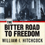 The Bitter Road to Freedom: A New History of the Liberation of Europe, by William I. Hitchcock