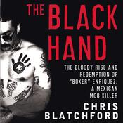 The Black Hand: The Bloody Rise and Redemption of Boxer Enriquez, a Mexican Mob Killer Audiobook, by Chris Blatchford