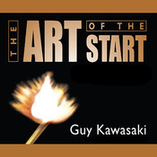The Art of the Start: The Time-Tested, Battle-Hardened Guide for Anyone Starting Anything, by Guy Kawasaki