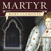 Martyr: An Elizabethan Thriller, by Rory Clements