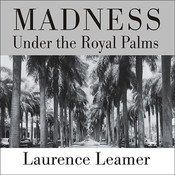 Madness under the Royal Palms: Love and Death Behind the Gates of Palm Beach Audiobook, by Laurence Leamer