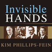Invisible Hands: The Making of the Conservative Movement from the New Deal to Reagan Audiobook, by Kim Phillips-Fein