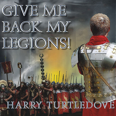 Printable Give Me Back My Legions!: A Novel of Ancient Rome Audiobook Cover Art
