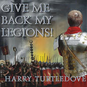 Give Me Back My Legions!: A Novel of Ancient Rome, by Harry Turtledove