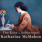 The Rose of Sebastopol: A Novel, by Katharine McMahon
