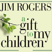 A Gift to My Children: A Father's Lessons for Life and Investing Audiobook, by Jim Rogers