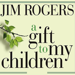 A Gift to My Children: A Fathers Lessons for Life and Investing Audiobook, by Jim Rogers